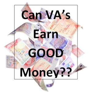 VA's can earn great money - you just need to know how.